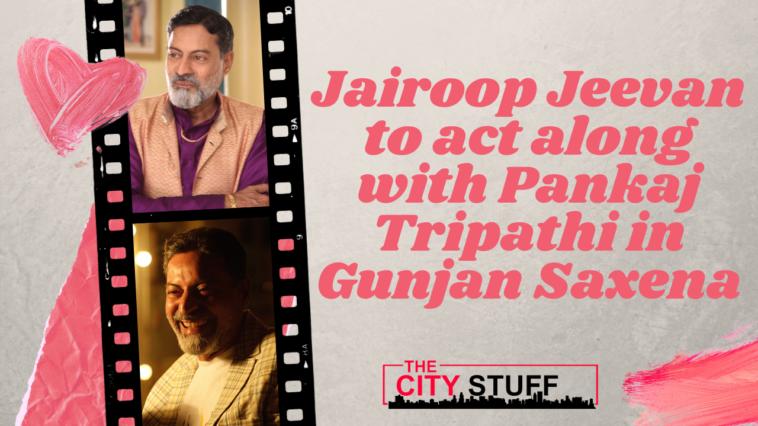 Jairoop Jeevan to act along with Pankaj Tripathi in Gunjan Saxena.png